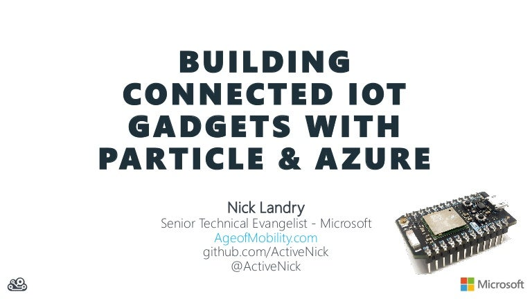 Building Connected IoT Gadgets with Particle io & Azure
