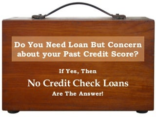 No Credit Check Loans- Avail money without needing to show your past credit