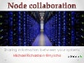 Node collaboration - sharing information between your systems