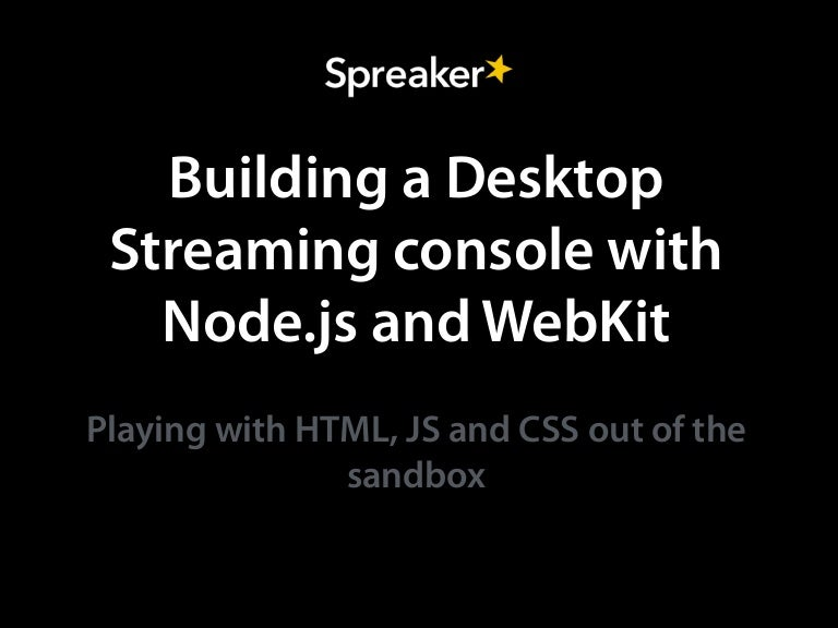 Building A Desktop Streaming Console With Nodejs And WebKit