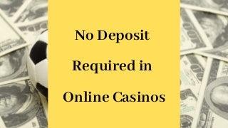 No deposit required in online casinos