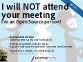 I will NOT attend your meeting - I'm an Open Source person