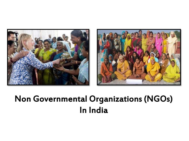 impact of non governmental organisations ngos in india Only 2% ngos registered with govt pti | mar 23, 2014 new delhi: despite voluntary organizations receiving over rs 11,500 crore of foreign funds annually, only two per cent of the 20 lakh odd ngos operating in the country have been registered, raising eyebrows in the home ministry.