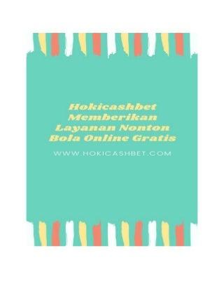 Hokicashbet memberikan layanan nonton bola online gratis