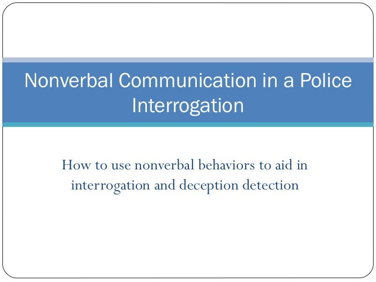 Nonverbal Communication In A Police Interrogation Oldversion Chronemics is the study of the use of time in nonverbal communication. nonverbal communication in a police