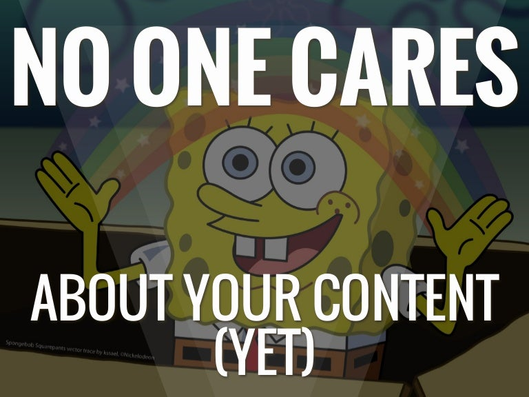 No One Cares About Your Content Yet Wordcamp Charleston 2014
