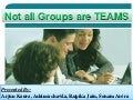 Not all groups are teams