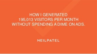 How to Generate 195,013 Visitors a Month Without Spending a Dollar on Ads