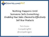 Nothing Happens Until Someone Sells Something:  Enabling Your Sales Channel to Effectively Sell Your Products