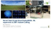 Novel Semi-supervised Probabilistic ML Approach to SNP Variant Calling - StampedeCon AI Summit 2017