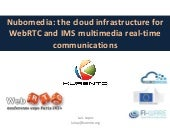 Nubomedia: the cloud infrastructure for WebRTC and IMS multimedia real-time communications