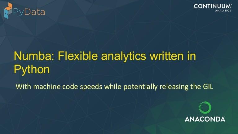 Numba: Flexible analytics written in Python with machine-code speeds…