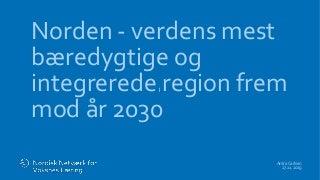 Norden - verdens mest bæredygtige og integrerede region frem mod år 2030