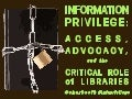 information privilege: access, advocacy, and the critical role of libraries.