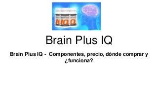 Brain Plus IQ 2018 - Componentes, Precio, y Dónde Comprar