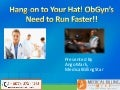 Hang-on to Your Hat! ObGyn's Need to Run Faster!!Ob gyn
