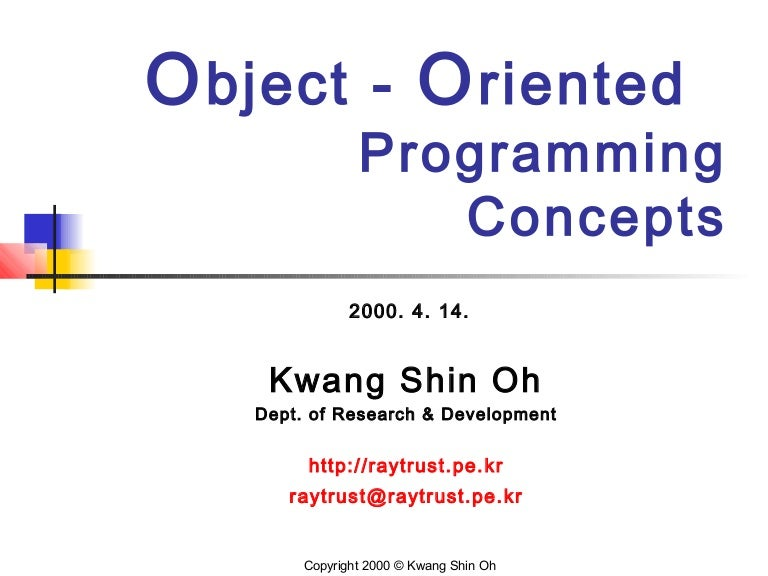 oop concepts Object oriented programming is a programming style which is associated with the concepts like class, object, inheritance, encapsulation, abstraction, polymorphism most popular programming languages like java, c++, c#, ruby, etc follow an object oriented programming paradigm.