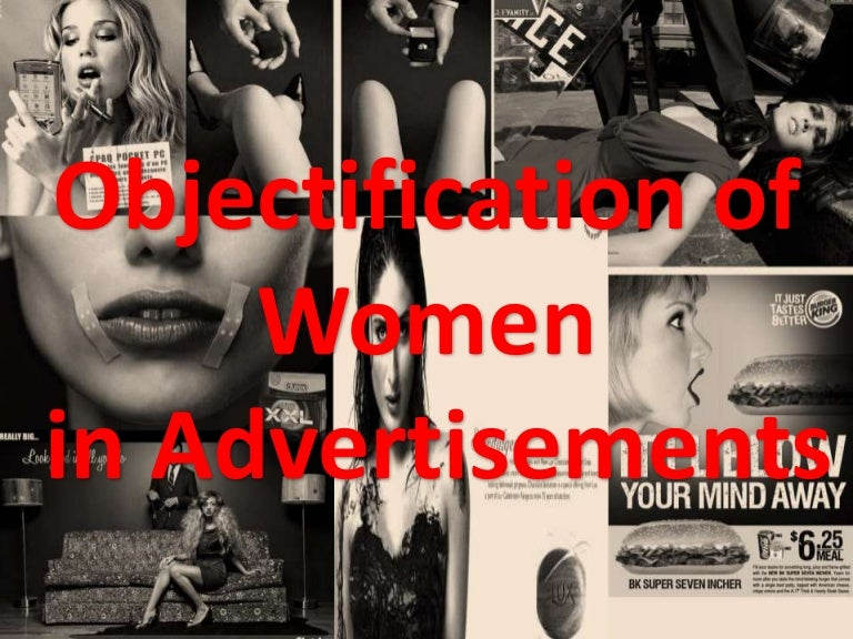 objectification of women Study: the objectification of women is a real, measurable phenomenon hans villarica may 24, 2012  both male and female subjects in a recent experiment perceived near-naked men in sexualized ads.