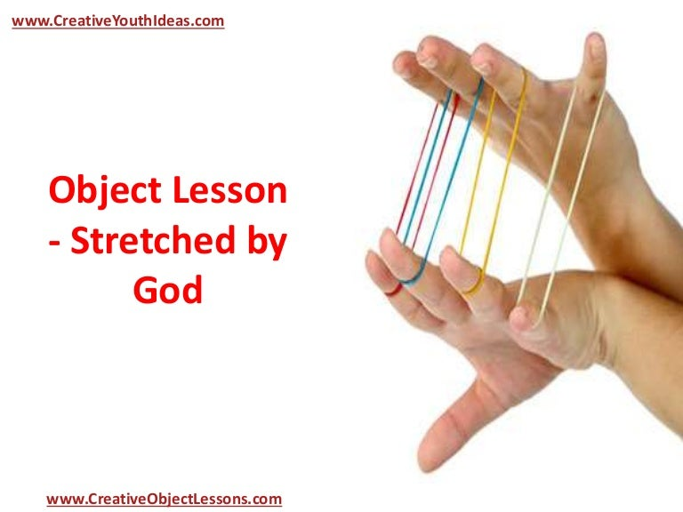 Object Lesson - Stretched by God