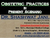 OBSTETRIC PRACTICES IN PRESENT SCENARIO BY DR SHASHWAT JANI