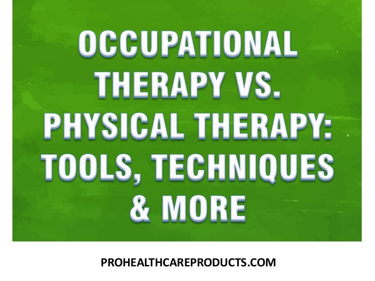 Occupational Therapy Vs Physical Therapy Tools Techniques Amp More