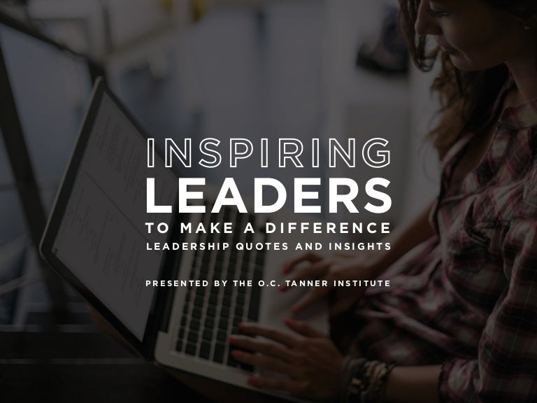 Inspiring Leaders To Make A Difference Leadership Quotes Insights