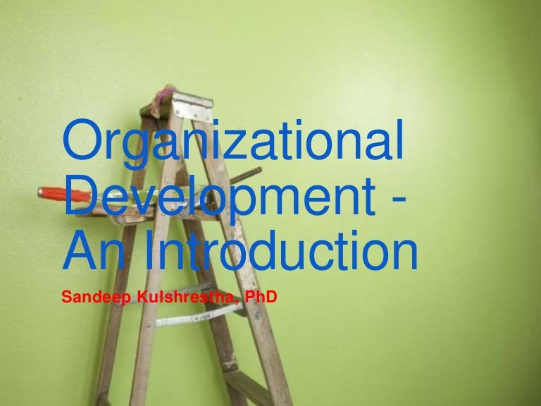 introduction to organizational development The article presents an introduction to articles about organizational development (od) for higher education, published within the issue in the us a brief description and history of organizational development, analysis of problems related to the application of od in higher education and a brief.