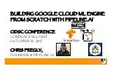 Building Google Cloud ML Engine From Scratch on AWS with PipelineAI - ODSC London 2017 - Oct 13, 2017