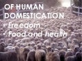 Of human domestication: freedom, food and health