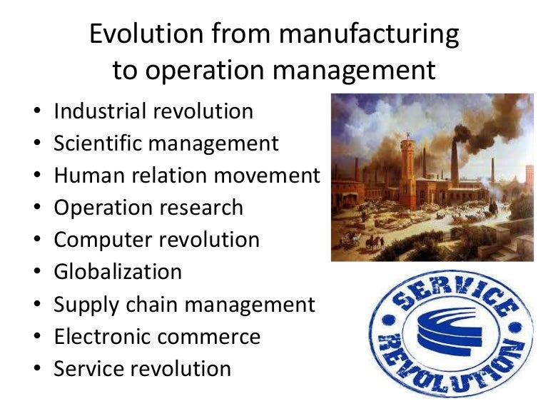 historical evolution of operation management Workers' participation in management (wpm) has now come to stay in both developing and developed countries however, the idea of participation is an old one to political science and political sociology the concept, in fact, is an extension of the political system to the work place.