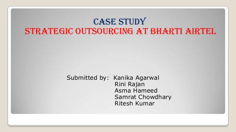 strategic outsourcing at bharti airtel limited case analysis The indian tiger prowls in africa: bharti airtel's acquisition of zain africa the indian tiger prowls in africa: bharti airtels acquisition of zain africa turning copper into gold: bharti airtel's fixed-line service in india strategic outsourcing at bharti airtel ltd strategic outsourcing at bharti airtel ltd.