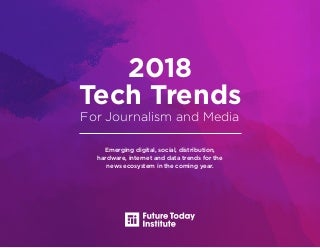 [2018] Tech Trends For Journalism and Media - The Future Today Institute