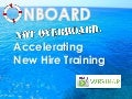 Onboard, Not Overboard. Accelerating New Hire Training. Webinar 04.02.14