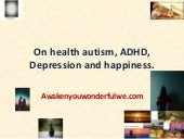 On health autism, adhd, depression and happiness.