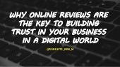 Why online reviews are the key to building trust in your business in a digital world