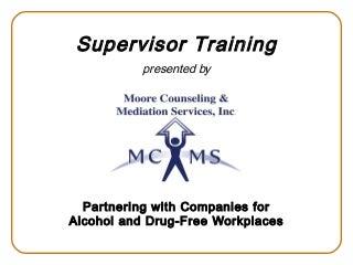 Drug Free Workplace Supervisor Training Presentation - Moore Counseling