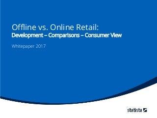 Offline vs. Online Retail: Development - Comparisons - Consumer View; Whitepaper 2017