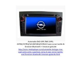 Autoradio DVD GPS TMC OPEL ASTRA/VETRA/SUVANTARA/CORSA D avec ecran tactile & fonction Bluetooth + livraison gratuite