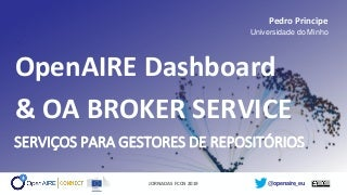 OpenAIRE Dashboard & OA Broker Service: Services for Repository Managers (Presentation by Pedro Príncipe at JornadasFCCN2019)