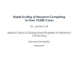 OpenNebulaconf2017US: Rapid scaling of research computing to over 70,000 cores by James Cuff, Harvard University