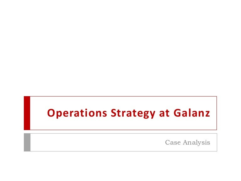 Operations strategyatgalanzcaseanalysisVineet Vinod Munghate – Case Analysis