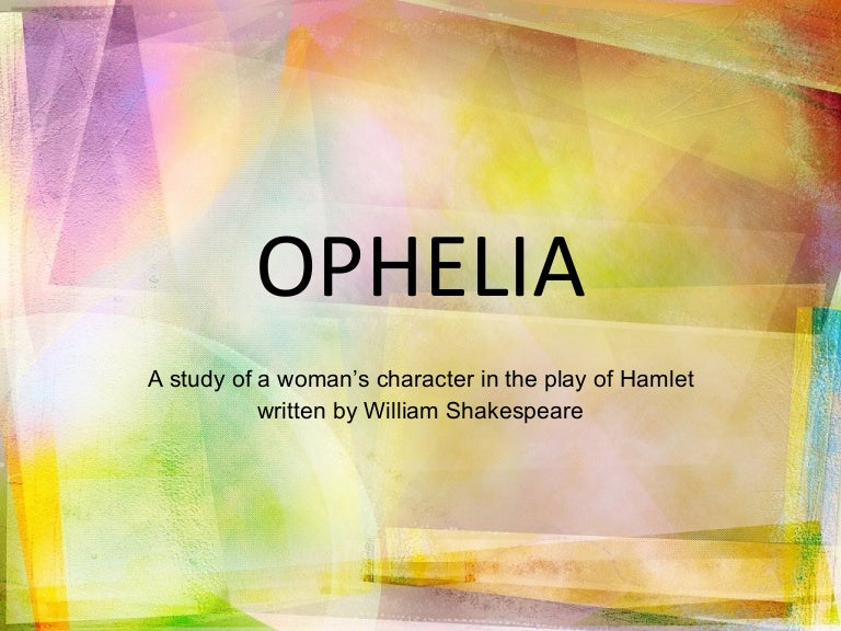 ophelia is very happy essay What does it mean to be happy it seems that this is another one of those questions that no one knows the answer to, yet i am determined to find it.