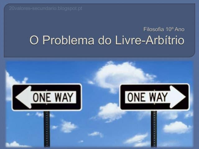 Filosofia 10º Ano - O Problema do Livre-Arbítrio