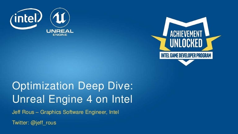 Optimization Deep Dive: Unreal Engine 4 on Intel