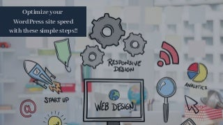 Optimize your word press site speed with these simple steps!