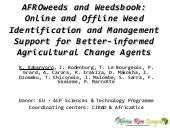 Th5_AFROweeds and Weedsbook: Online and Offline Weed Identification and Management Support for Better-informed Agricultural Change Agents