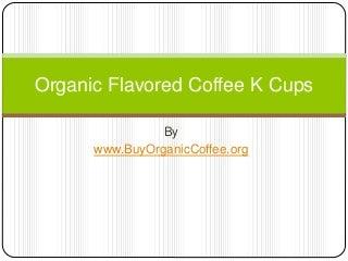 Organic Flavored Coffee K Cups