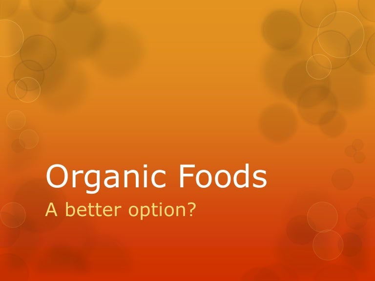 argumentative essay on organic foods Benefits of consuming organic as opposed to conventional foods purpose: to persuade the audience that the consumption of organic food is better than non- organic for the overall health of consumers.