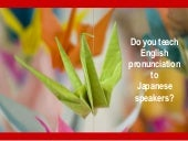 Teach English Pronunciation to Japanese Speakers
