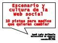 Escenario y cultura de la Web social + 10 pistas para medios que quieran cambiar